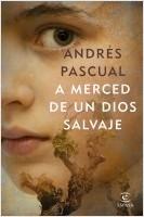 portada_a-merced-de-un-dios-salvaje_andres-pascual_201806051002.jpg