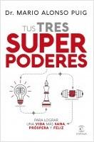 portada_tus-tres-superpoderes-para-lograr-una-vida-mas-sana-prospera-y-feliz_mario-alonso-puig_201902050959.jpg