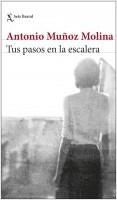 portada_tus-pasos-en-la-escalera_antonio-munoz-molina_201902151524.jpg
