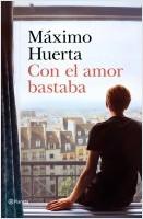 portada_con-el-amor-bastaba_maximo-huerta_202002041542.jpg