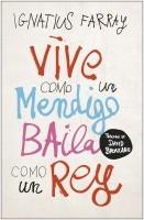 portada_vive-como-un-mendigo-baila-como-un-rey_ignatius-farray_202009301127.jpg