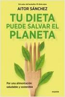 portada_tu-dieta-puede-salvar-el-planeta_aitor-sanchez-garcia_202102041105.jpg