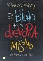 portada_el-bicho-que-se-devora-a-si-mismo_ignatius-farray_202109081740.jpg
